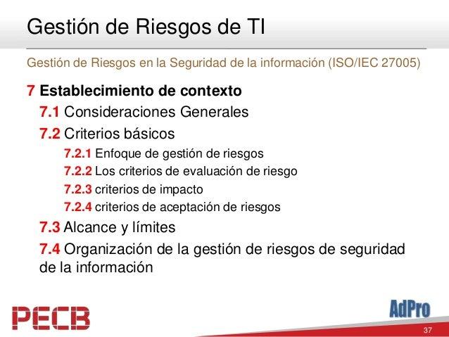 37 Gestión de Riesgos de TI Gestión de Riesgos en la Seguridad de la información (ISO/IEC 27005) 7 Establecimiento de cont...