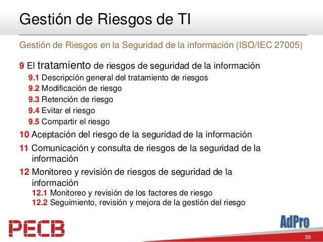 39 Gestión de Riesgos de TI Gestión de Riesgos en la Seguridad de la información (ISO/IEC 27005) 9 El tratamiento de riesg...