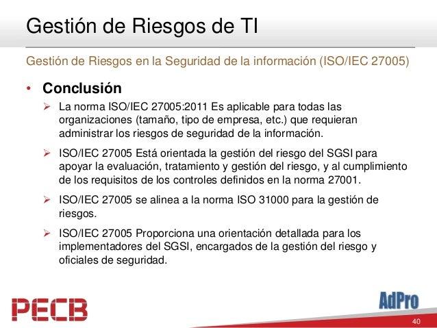 40 Gestión de Riesgos de TI Gestión de Riesgos en la Seguridad de la información (ISO/IEC 27005) • Conclusión  La norma I...