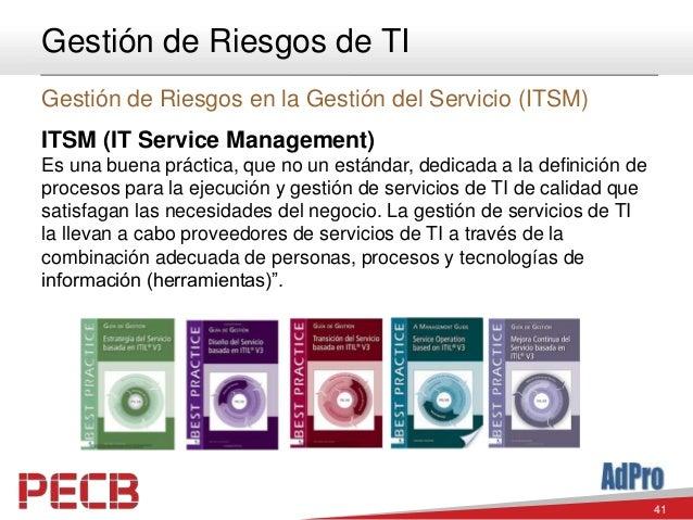 41 Gestión de Riesgos de TI Gestión de Riesgos en la Gestión del Servicio (ITSM) ITSM (IT Service Management) Es una buena...