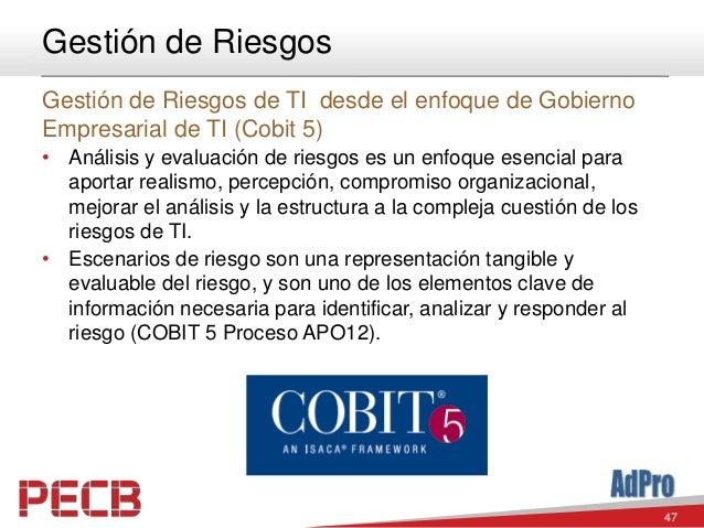 47 Gestión de Riesgos Gestión de Riesgos de TI desde el enfoque de Gobierno Empresarial de TI (Cobit 5) • Análisis y evalu...