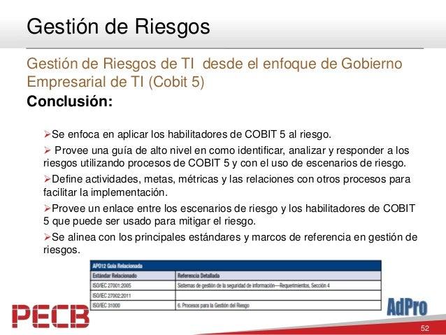 52 Gestión de Riesgos Gestión de Riesgos de TI desde el enfoque de Gobierno Empresarial de TI (Cobit 5) Conclusión: Se en...
