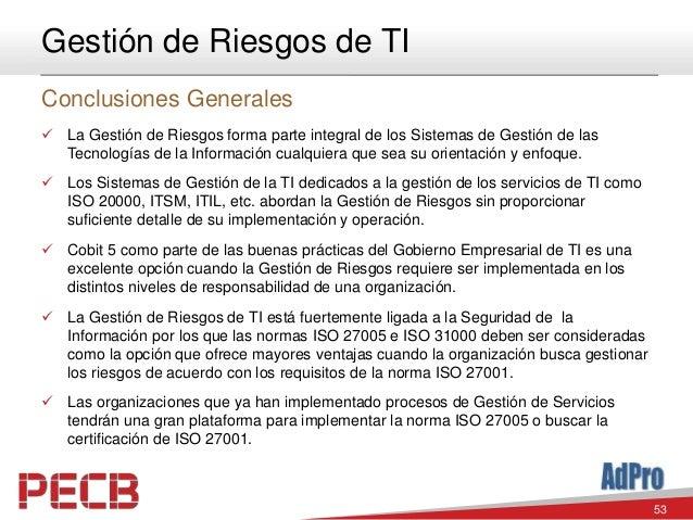53 Gestión de Riesgos de TI Conclusiones Generales  La Gestión de Riesgos forma parte integral de los Sistemas de Gestión...