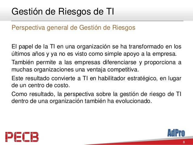 8 Gestión de Riesgos de TI Perspectiva general de Gestión de Riesgos El papel de la TI en una organización se ha transform...