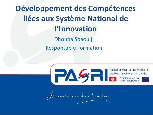Développement des Compétences liées aux Système National de l'Innovation Dhouha Sbaoulji Responsable Formation