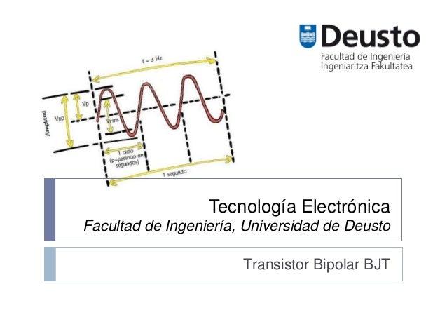 Tecnología Electrónica Facultad de Ingeniería, Universidad de Deusto Transistor Bipolar BJT