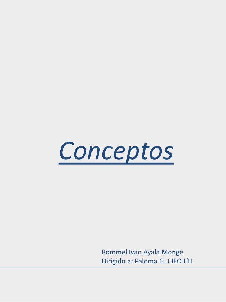 Conceptos   Rommel Ivan Ayala Monge   Dirigido a: Paloma G. CIFO L'H