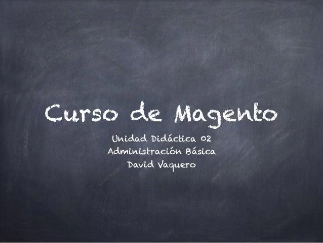 Curso de Magento Unidad Didáctica 02 Administración Básica David Vaquero