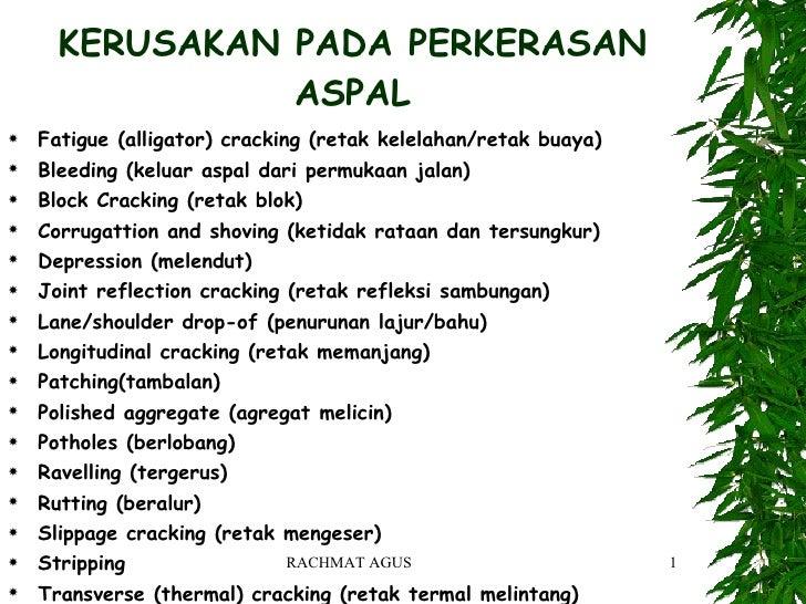 KERUSAKAN PADA PERKERASAN ASPAL <ul><li>Fatigue (alligator) cracking (retak kelelahan/retak buaya) </li></ul><ul><li>Bleed...