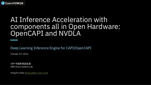 AI Inference Acceleration with components all in Open Hardware: OpenCAPI and NVDLA Deep Learning Inference Engine for CAPI...