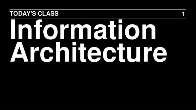 TODAY'S CLASS  Information Architecture  1
