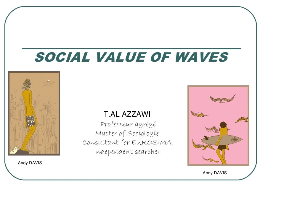 SOCIAL VALUE OF WAVES                   T.AL AZZAWI                  Professeur agrégé                 Master of Sociologi...