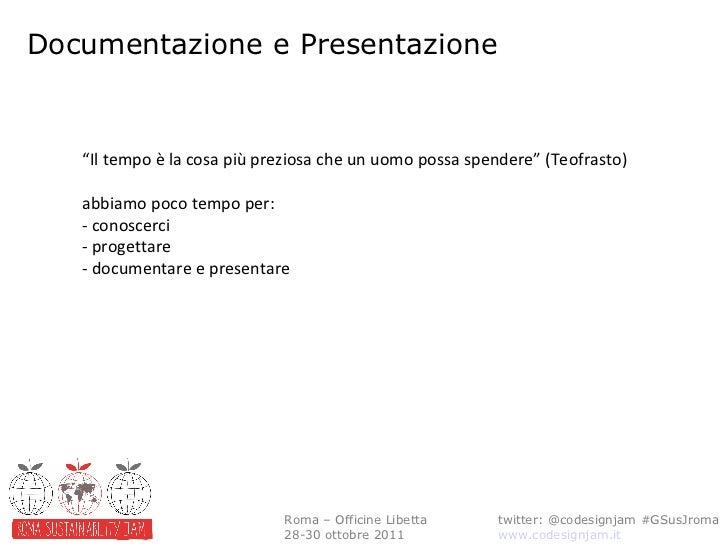 Documentazione e Presentazione twitter: @codesignjam #GSusJroma www.codesignjam.it Roma – Officine Libetta 28-30 ottobre 2...