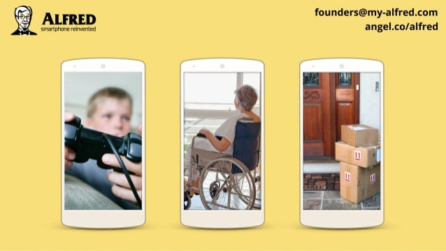 "Å  _,  founders@my-alfred. com smartphone reinvented a ngeLCO/ a 'fred            T 7,7;  I F A * A -T _  k u  1 /1 ""i"
