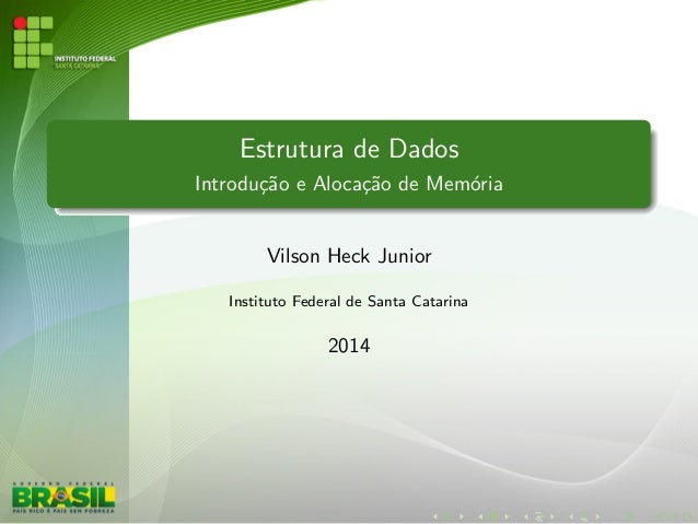 Estrutura de Dados  Introduc~ao e Alocac~ao de Memoria  Vilson Heck Junior  Instituto Federal de Santa Catarina  2014