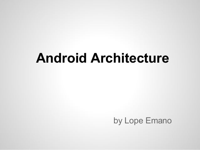Android Architecture by Lope Emano