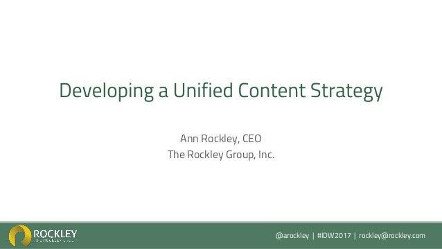 @arockley | #IDW2017 | rockley@rockley.com Ann Rockley, CEO The Rockley Group, Inc.