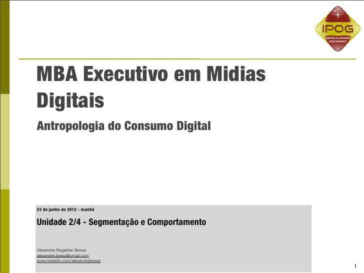 MBA Executivo em MidiasDigitaisAntropologia do Consumo Digital23 de junho de 2012 - manhãUnidade 2/4 - Segmentação e Compo...