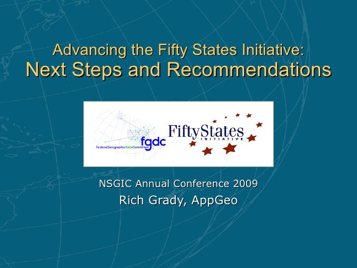 Advancing the Fifty States Initiative: Next Steps and Recommendations NSGIC Annual Conference 2009 Rich Grady, AppGeo