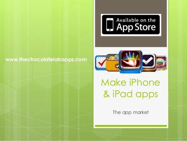 www.thechocolatelabapps.com                              Make iPhone                              & iPad apps             ...