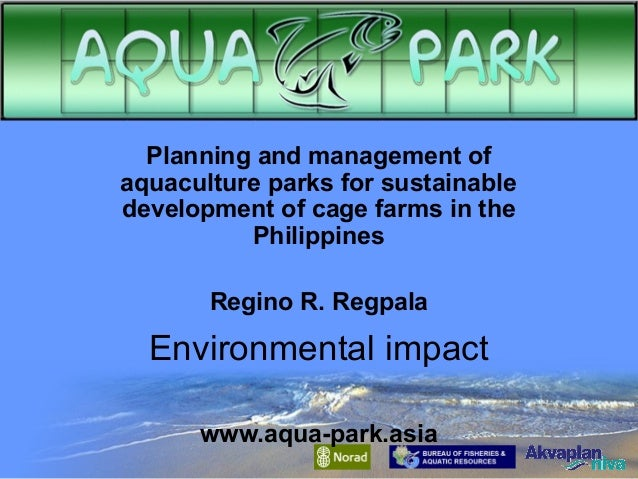 Planning and management of aquaculture parks for sustainable development of cage farms in the Philippines Regino R. Regpal...