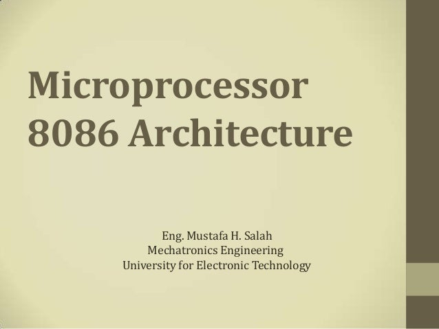 Microprocessor8086 Architecture           Eng. Mustafa H. Salah        Mechatronics Engineering    University for Electron...