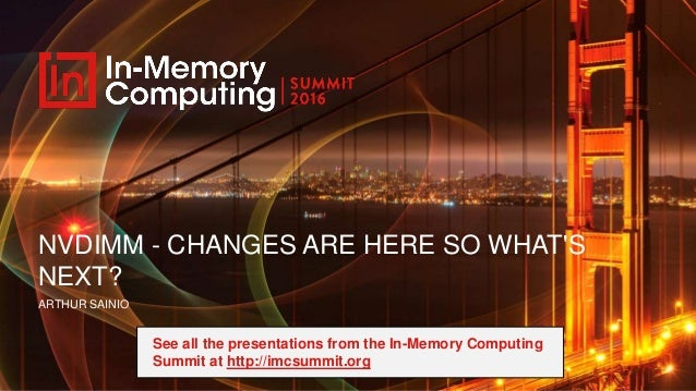 IMC Summit 2016 Keynote - Arthur Sainio - NVDIMM: Changes are Here So…
