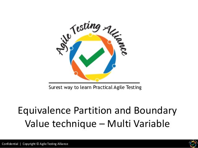 Confidential | Copyright © Agile Testing Alliance Equivalence Partition and Boundary Value technique – Multi Variable Sure...
