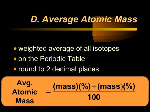 Atomic mass presentation 9 d average atomic mass weighted average of all isotopes on the periodic table round to 2 decimal places urtaz Image collections