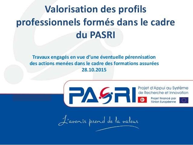Volet Formation Valorisation des profils professionnels formés dans le cadre du PASRI Travaux engagés en vue d'une éventue...