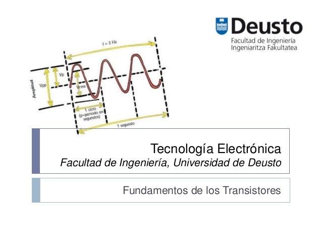 Tecnología Electrónica Facultad de Ingeniería, Universidad de Deusto Fundamentos de los Transistores
