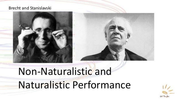 Non-Naturalistic and Naturalistic Performance Brecht and Stanislavski