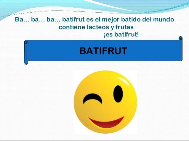 Ba… ba… ba… batifrut es el mejor batido del mundo contiene lácteos y frutas ¡es batifrut! BATIFRUT