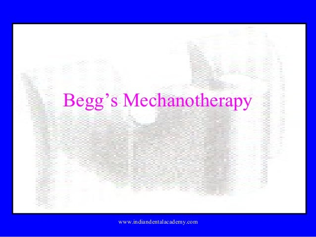 Begg's Mechanotherapy  www.indiandentalacademy.com