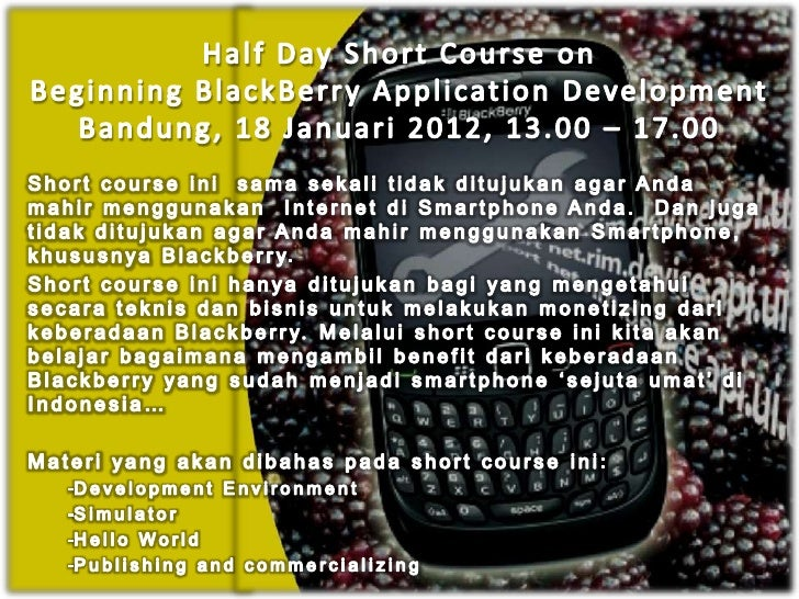 Half Day Short Course onBeginning BlackBerry Application Development             Arief Hamdani Gunawan                    ...