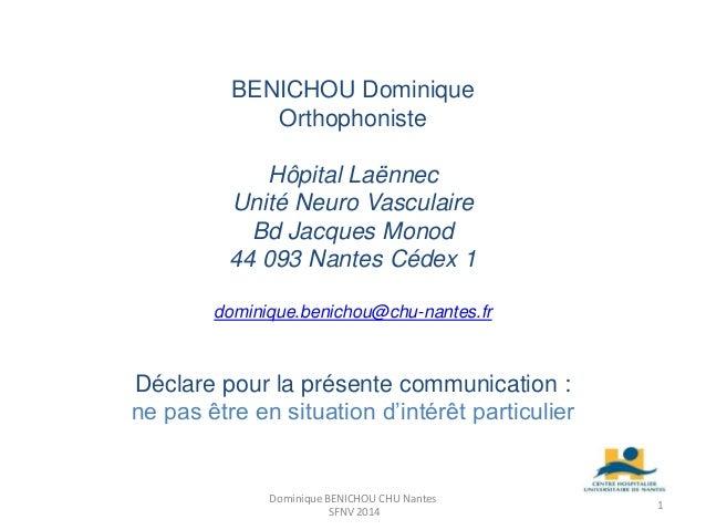 BENICHOU Dominique  Orthophoniste  Hôpital Laënnec  Unité Neuro Vasculaire  Bd Jacques Monod  44 093 Nantes Cédex 1  domin...