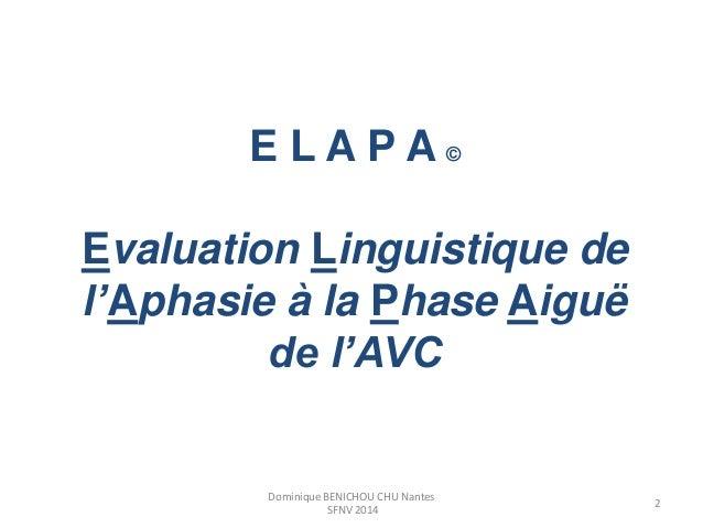 E L A P A ©  Evaluation Linguistique de  l'Aphasie à la Phase Aiguë  de l'AVC  2  Dominique BENICHOU CHU Nantes  SFNV 2014