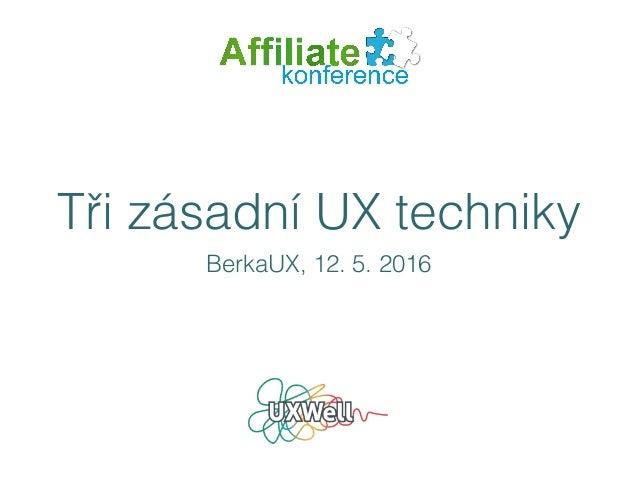 Tři zásadní UX techniky BerkaUX, 12. 5. 2016