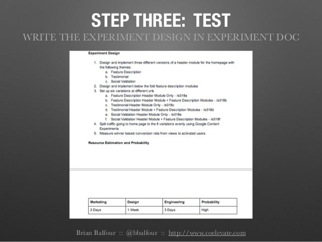STEP THREE: TEST WRITE THE EXPERIMENT DESIGN IN EXPERIMENT DOC Brian Balfour :: @bbalfour :: http://www.coelevate.com