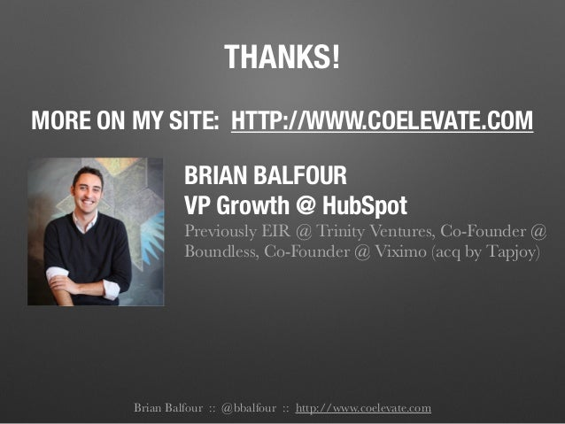 THANKS! MORE ON MY SITE: HTTP://WWW.COELEVATE.COM Brian Balfour :: @bbalfour :: http://www.coelevate.com BRIAN BALFOUR VP ...