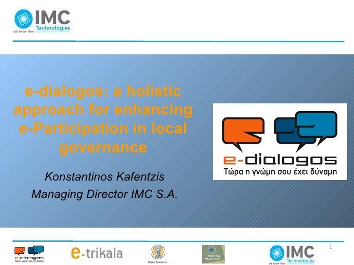 e-dialogos: a holistic approach for enhancing e-Participation in local governance Konstantinos Kafentzis Managing Director...
