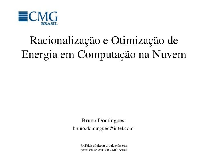 Racionalização e Otimização deEnergia em Computação na Nuvem            Bruno Domingues         bruno.domingues@intel.com ...