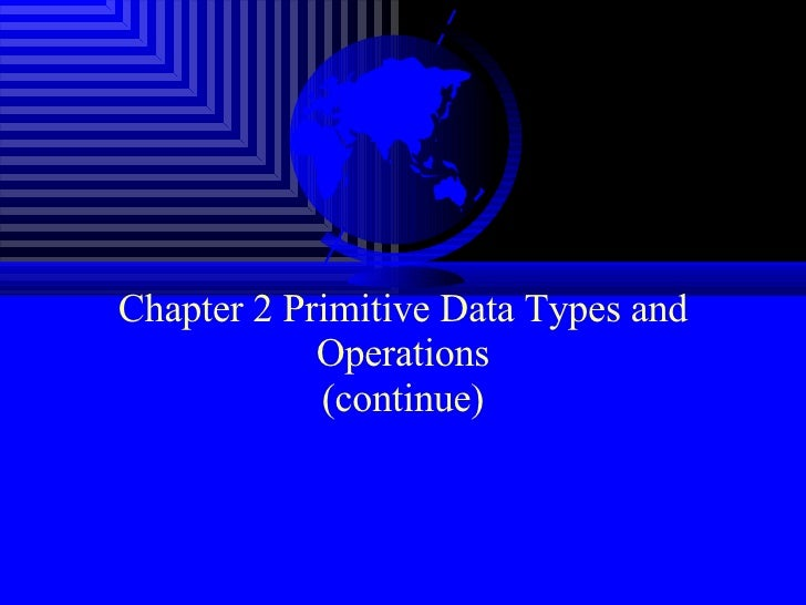 Chapter 2 Primitive Data Types and Operations (continue)
