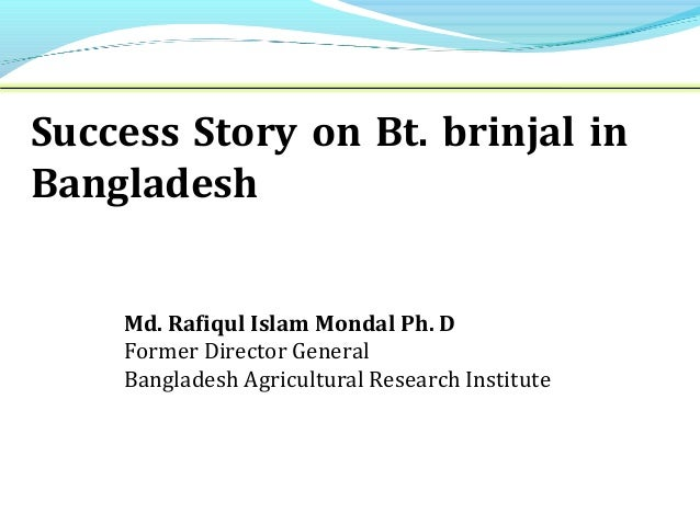 Md. Rafiqul Islam Mondal Ph. D Former Director General Bangladesh Agricultural Research Institute Success Story on Bt. bri...