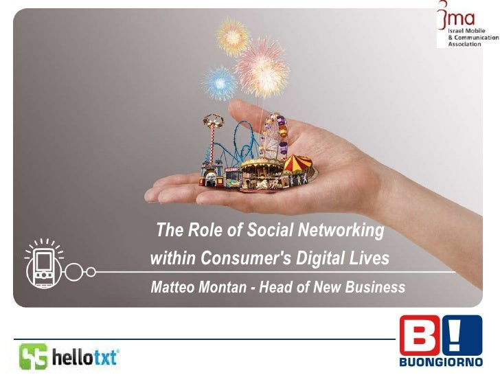 The Role of Social Networking within Consumer's Digital Lives Matteo Montan - Head of New Business