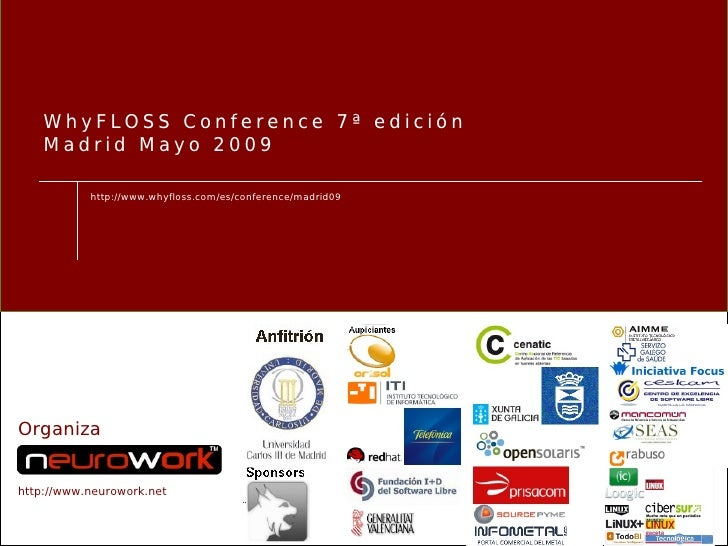 WhyFLOSS Conference 7ª edición     Madrid Mayo 2009             http://www.whyfloss.com/es/conference/madrid09     Organiz...