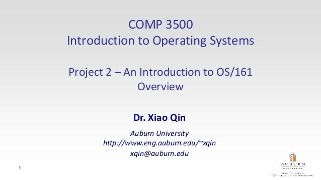 1 COMP 3500 Introduction to Operating Systems Project 2 – An Introduction to OS/161 Overview Dr. Xiao Qin Auburn Universit...