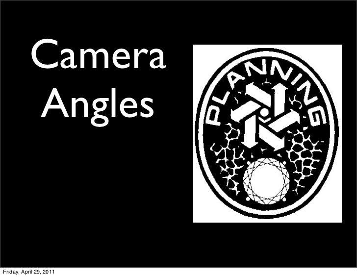 Camera           AnglesFriday, April 29, 2011
