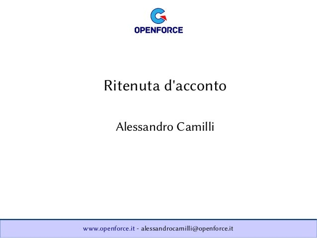 www.openforce.it - alessandrocamilli@openforce.it Alessandro Camilli Ritenuta d'acconto
