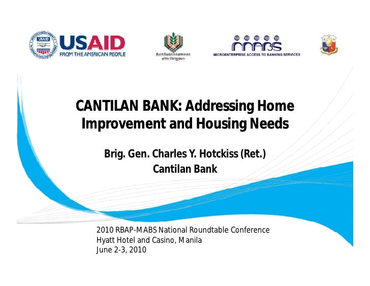 CANTILAN BANK: Addressing Home  Improvement and Housing Needs    Brig. Gen. Charles Y. Hotckiss (Ret.)               Canti...